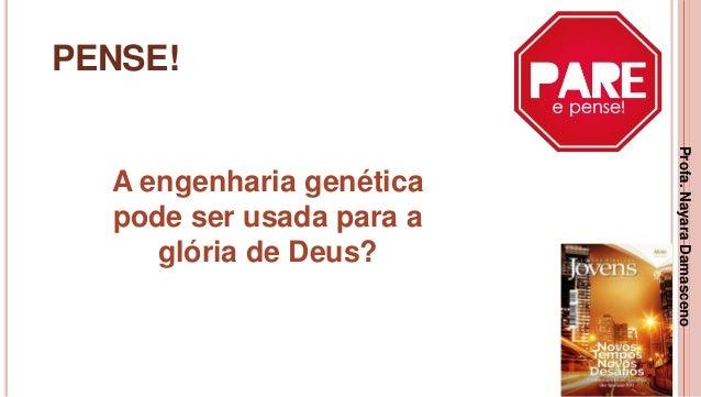 35 PENSE! A engenharia genética pode ser usada para a glória de Deus? Profa.NayaraDamasceno