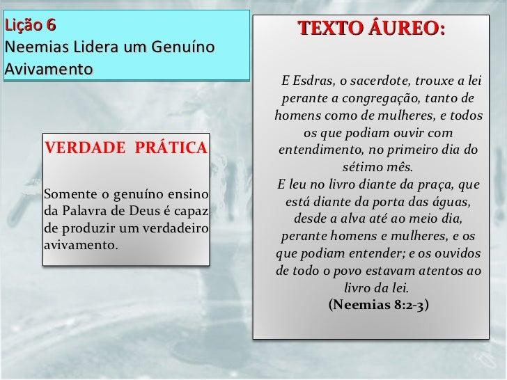 Lição 6 Neemias Lidera um Genuíno Avivamento VERDADE  PRÁTICA Somente o genuíno ensino da Palavra de Deus é capaz de produ...