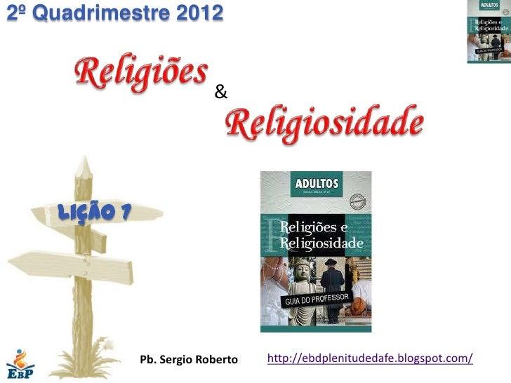 2º Quadrimestre 2012                           &    Lição 7              Pb. Sergio Roberto   http://ebdplenitudedafe.blog...