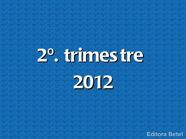 2º. trimes tre     2012