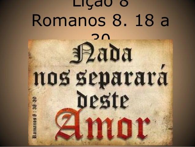 Lição 8 Romanos 8. 18 a 30