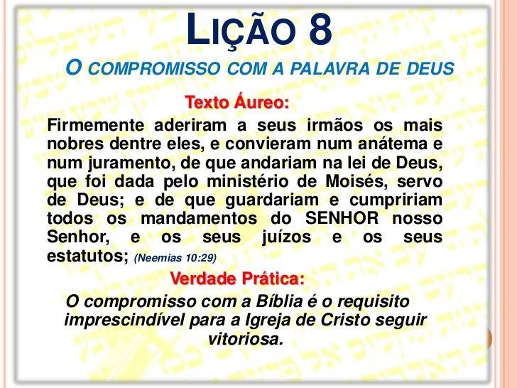 LIÇÃO 8  O COMPROMISSO COM A PALAVRA DE DEUS                    Texto Áureo:Firmemente aderiram a seus irmãos os maisnobre...