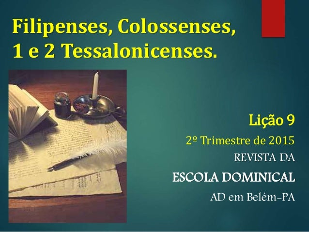 Filipenses, Colossenses, 1 e 2 Tessalonicenses. Lição 9 2º Trimestre de 2015 REVISTA DA ESCOLA DOMINICAL AD em Belém-PA