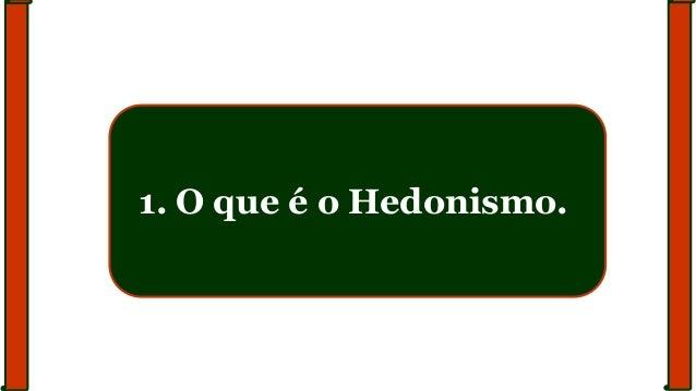 1. O que é o Hedonismo.