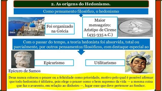 2. As origens do Hedonismo. Como pensamento filosófico, o hedonismo Maior mensageiro: Aristipo de Cirene (435-335 a.C.) Ep...