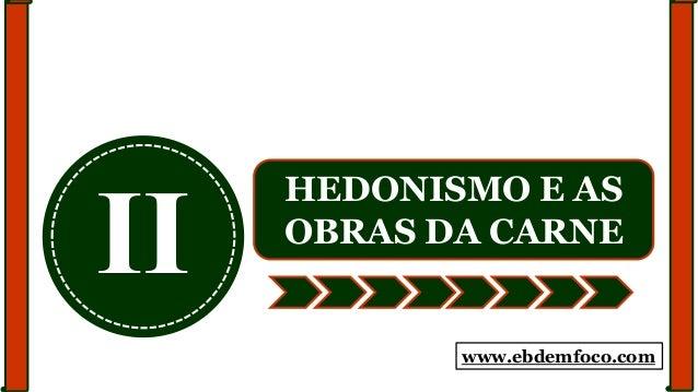 II HEDONISMO E AS OBRAS DA CARNE www.ebdemfoco.com