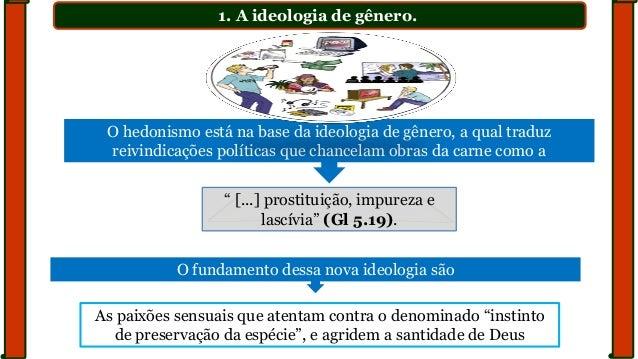 """1. A ideologia de gênero. """" [...] prostituição, impureza e lascívia"""" (Gl 5.19). O hedonismo está na base da ideologia de g..."""
