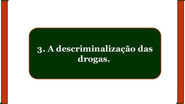 3. A descriminalização das drogas.