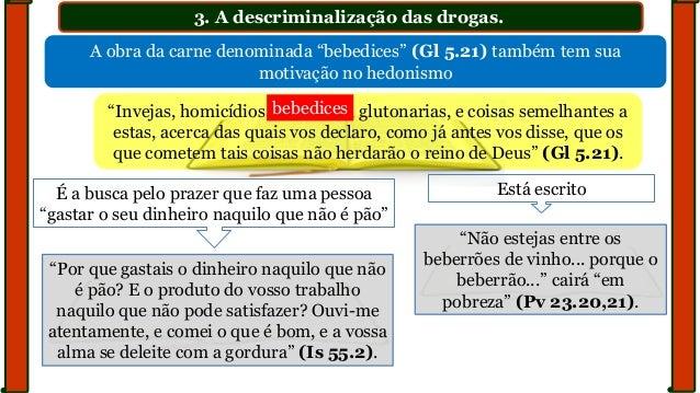 """3. A descriminalização das drogas. A obra da carne denominada """"bebedices"""" (Gl 5.21) também tem sua motivação no hedonismo ..."""