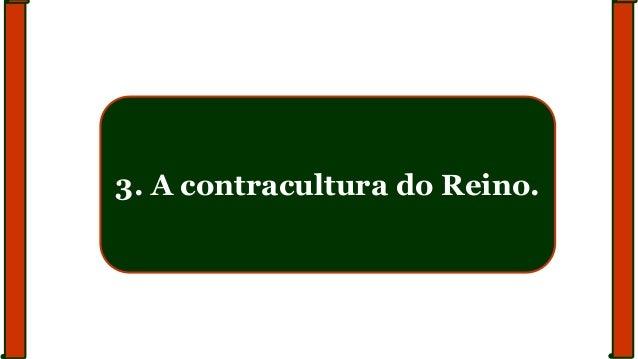 3. A contracultura do Reino.