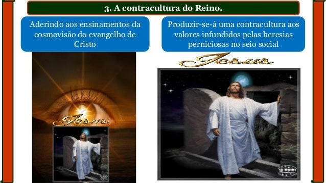 3. A contracultura do Reino. Aderindo aos ensinamentos da cosmovisão do evangelho de Cristo Produzir-se-á uma contracultur...