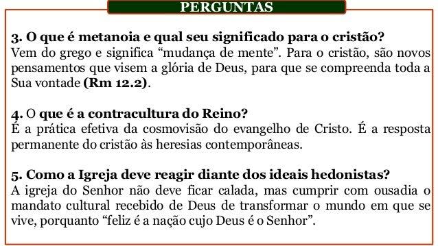"""3. O que é metanoia e qual seu significado para o cristão? Vem do grego e significa """"mudança de mente"""". Para o cristão, sã..."""