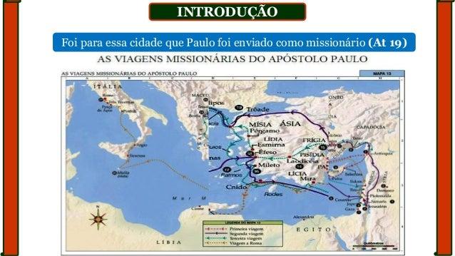 INTRODUÇÃO Foi para essa cidade que Paulo foi enviado como missionário (At 19)