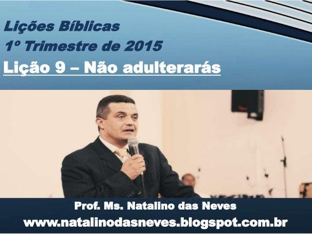 Prof. Ms. Natalino das Neves www.natalinodasneves.blogspot.com.br Lições Bíblicas 1º Trimestre de 2015 Lição 9 – Não adult...