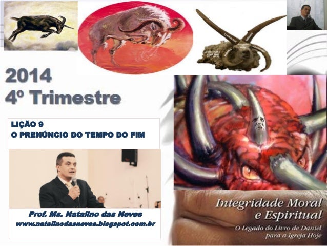 Prof. Ms. Natalino das Neves  www.natalinodasneves.blogspot.com.br  LIÇÃO 9  O PRENÚNCIO DO TEMPO DO FIM