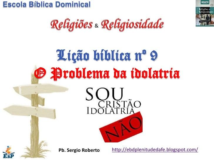 Escola Bíblica Dominical                              &          Lição bíblica nº 9        O Problema da idolatria        ...