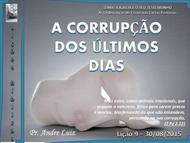 Pr. Andre Luiz Mas estes, como animais irracionais, que seguem a natureza, feitos para serem presos e mortos, blasfemando ...