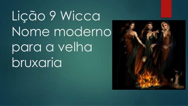 Lição 9 Wicca Nome moderno para a velha bruxaria