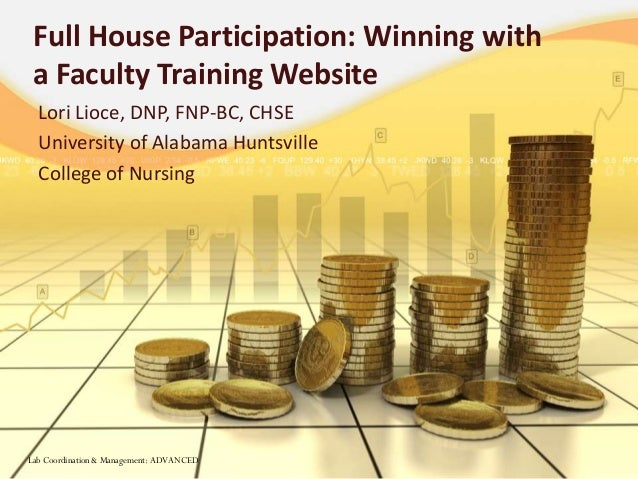 Full House Participation: Winning with a Faculty Training Website Lori Lioce, DNP, FNP-BC, CHSE University of Alabama Hunt...