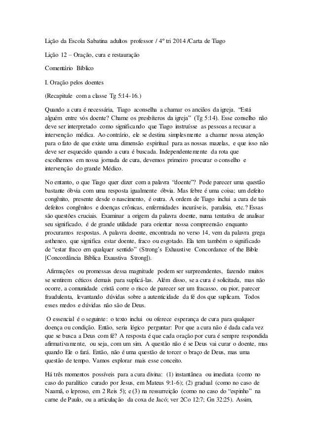 Lição da Escola Sabatina adultos professor / 4º tri 2014 /Carta de Tiago Lição 12 – Oração, cura e restauração Comentário ...