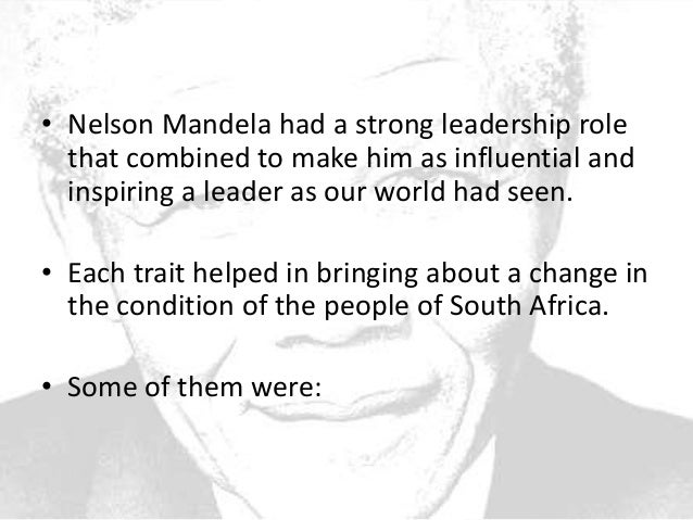 nelson mandela a transformation leader The leader is a man who comes closest to realizing the norms of a group that values the highest this conformity gives him his high rank, which.