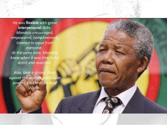 leadership style of nelson mandela This blog on leadership styles is dedicated to mandela's vision, and his unique leadership style that would certainly enlighten our readers.