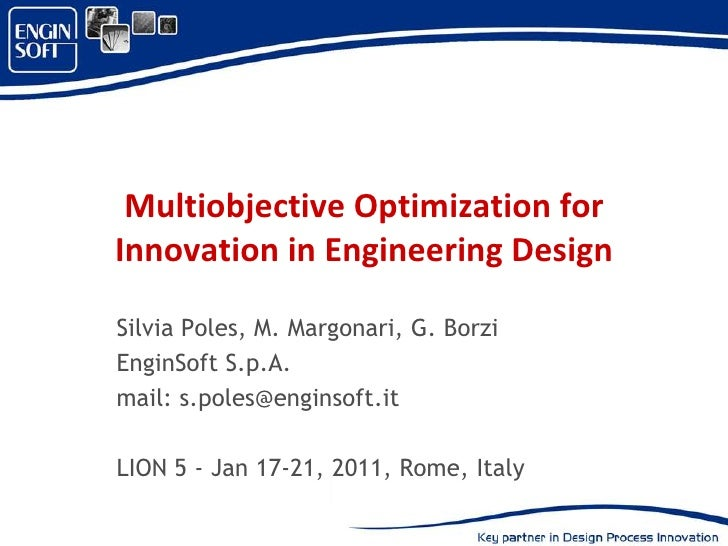 Multiobjective Optimization forInnovation in Engineering DesignSilvia Poles, M. Margonari, G. BorziEnginSoft S.p.A.mail: s...