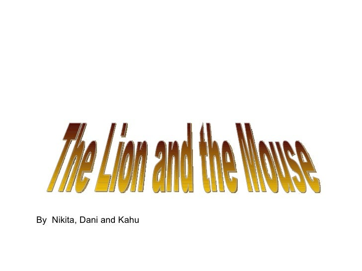 The Lion and the Mouse By  Nikita, Dani and Kahu