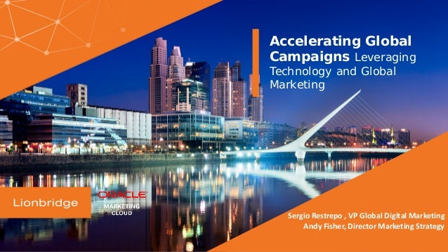 Accelerating Global Campaigns Leveraging Technology and Global Marketing Sergio Restrepo , VP Global Digital Marketing And...