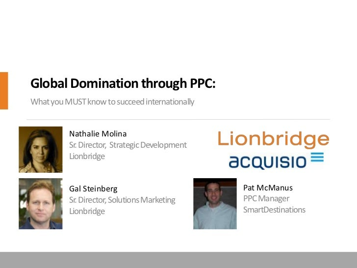 Global Domination through PPC:<br />What you MUST know to succeed internationally<br />Nathalie MolinaSr. Director,  Strat...