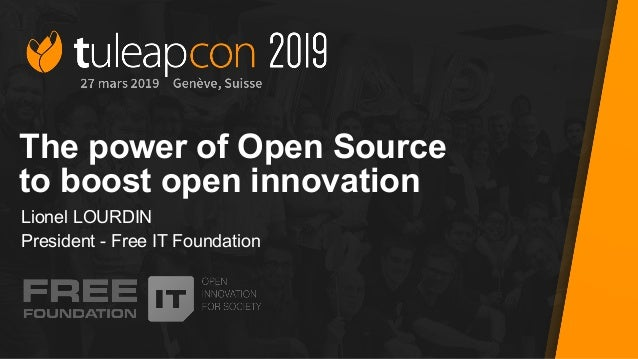 #tuleapcon2019 The power of Open Source to boost open innovation Lionel LOURDIN President - Free IT Foundation