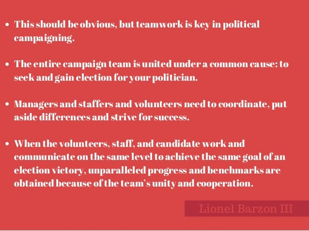 KelleyMinars,Flickr Lionel Barzon III This should be obvious, but teamwork is key in political campaigning. The entire c...