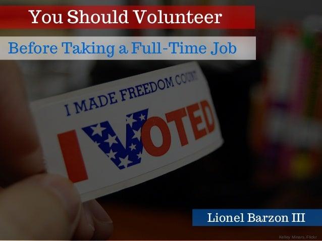 KelleyMinars,Flickr You Should Volunteer Before Taking a Full-Time Job Lionel Barzon III