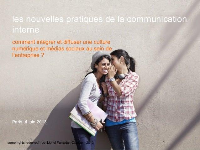 Paris, 4 juin 2013les nouvelles pratiques de la communicationinternecomment intégrer et diffuser une culturenumérique et m...
