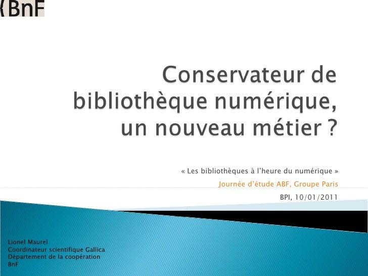 «Les bibliothèques à l'heure du numérique» Journée d'étude ABF, Groupe Paris BPI, 10/01/2011 Lionel Maurel Coordinateur ...