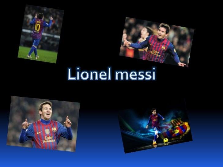 Lionel messiLionel Andrés Messi (Rosario, SantaFe, Argentina, 24 de junio de 1987), más conocidocomo Lionel Messi, es un f...