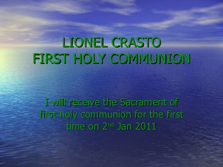 LIONEL CRASTO FIRST HOLY COMMUNION I will receive the Sacrament of first holy communion for the first time on 2 nd  Jan 2011