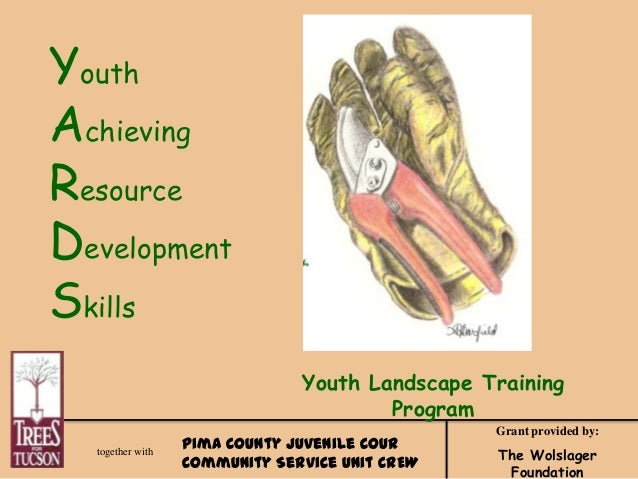 Youth Achieving Resource Development Skills Youth Landscape Training Program together with  Pima County Juvenile Cour Comm...