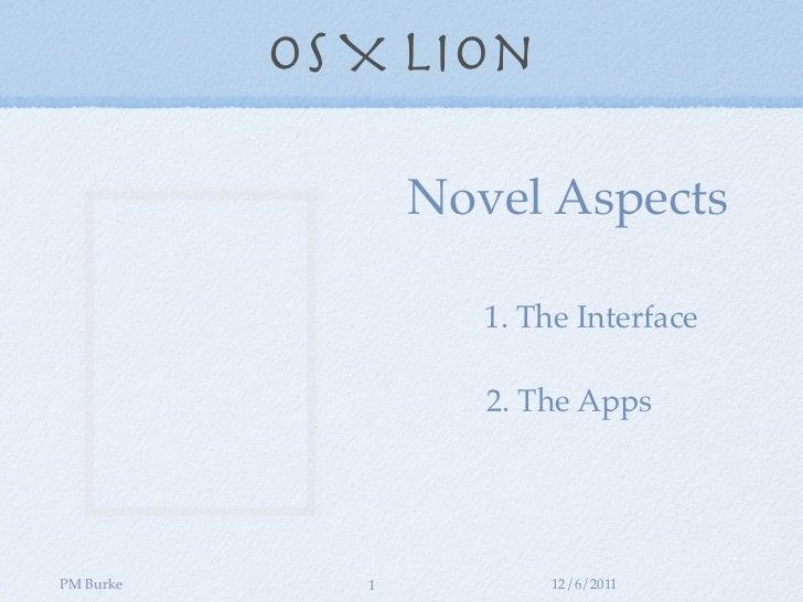 OS X Lion                  Novel Aspects                     1. The Interface                     2. The AppsPM Burke     ...