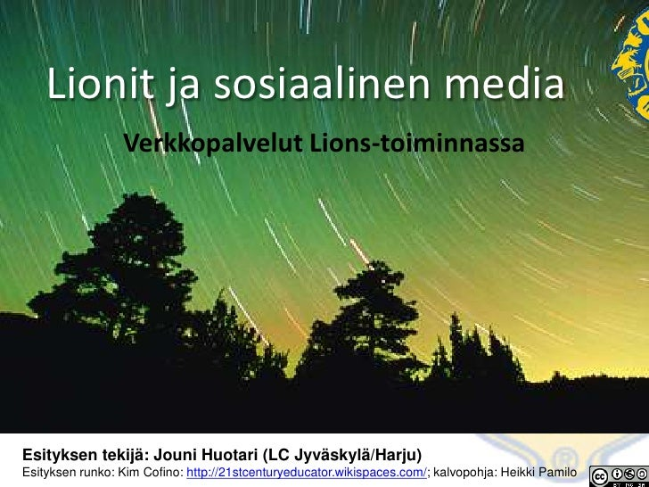 Lionit ja sosiaalinen media<br />Verkkopalvelut Lions-toiminnassa<br />Esityksen tekijä: Jouni Huotari (LC Jyväskylä/Harju...