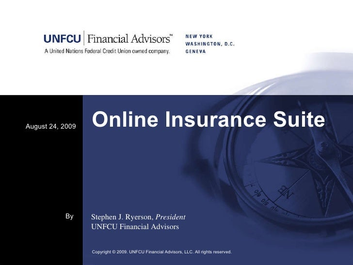 Online Insurance Suite August 24, 2009 Copyright © 2009. UNFCU Financial Advisors, LLC. All rights reserved.  By Stephen J...