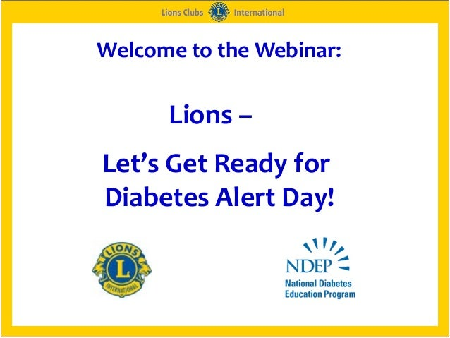Welcome to the Webinar:      Lions –Let's Get Ready forDiabetes Alert Day!