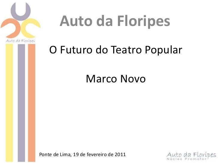 Auto da Floripes<br />O Futuro do Teatro PopularMarco Novo<br />Ponte de Lima, 19 de fevereiro de 2011<br />