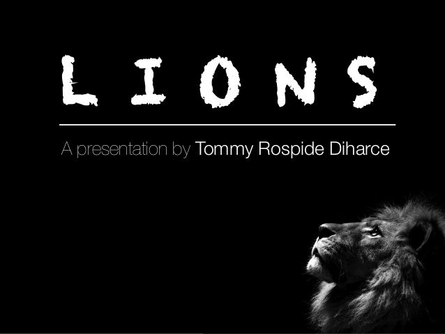 L I O N S A presentation by Tommy Rospide Diharce