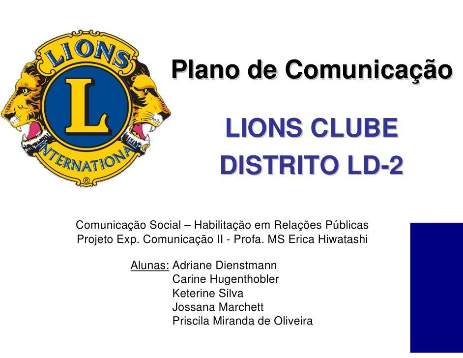 Plano de Comunicação                             LIONS CLUBE                            DISTRITO LD-2  Comunicação Social ...