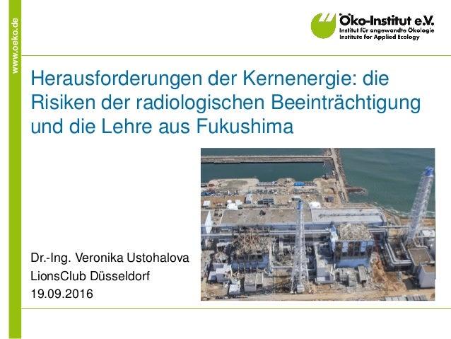 www.oeko.de Herausforderungen der Kernenergie: die Risiken der radiologischen Beeinträchtigung und die Lehre aus Fukushima...