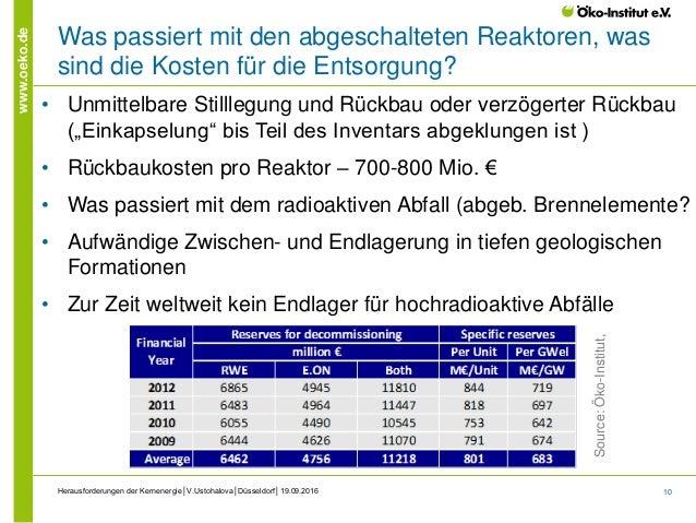10 www.oeko.de Was passiert mit den abgeschalteten Reaktoren, was sind die Kosten für die Entsorgung? Herausforderungen de...