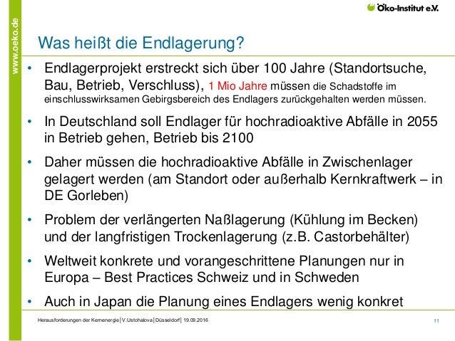 11 www.oeko.de Was heißt die Endlagerung? Herausforderungen der Kernenergie│V.Ustohalova│Düsseldorf│19.09.2016 • Endlagerp...