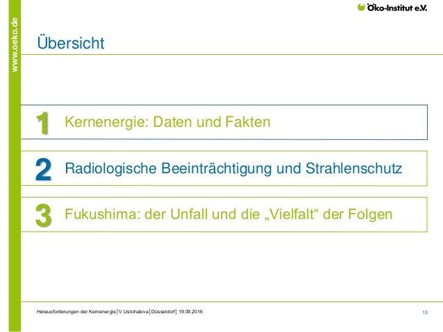 13 www.oeko.de Herausforderungen der Kernenergie│V.Ustohalova│Düsseldorf│19.09.2016 Übersicht 1 Kernenergie: Daten und Fak...