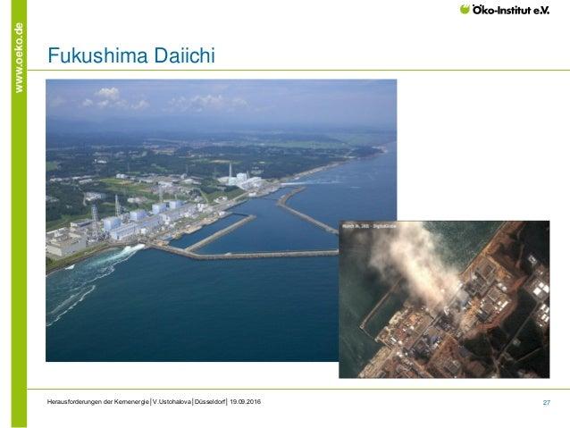 27 www.oeko.de Herausforderungen der Kernenergie│V.Ustohalova│Düsseldorf│19.09.2016 Fukushima Daiichi